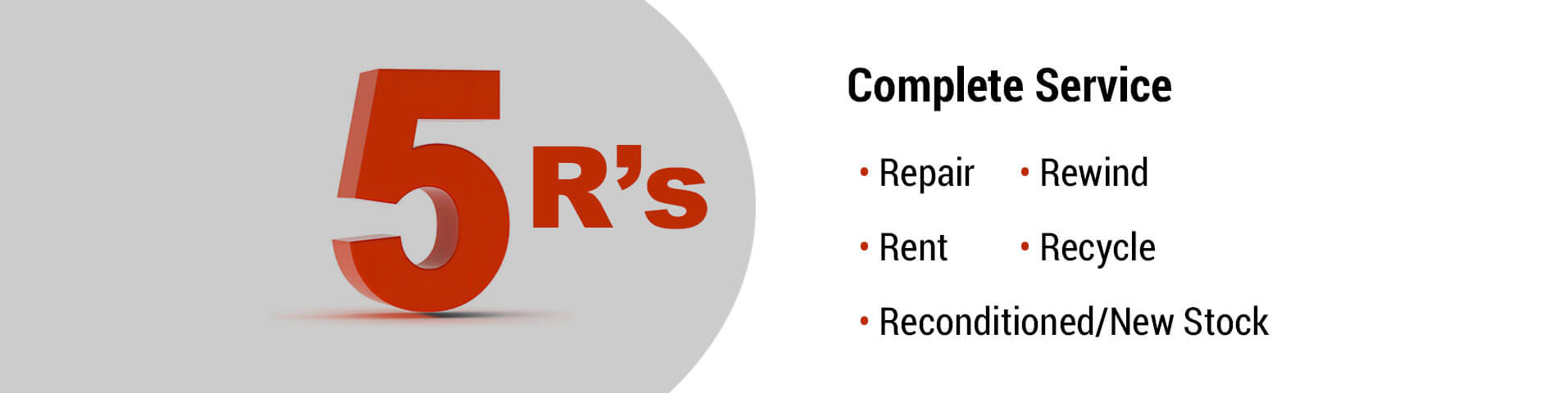 5R's Complete Service: Repair, Rewind, Rent, Recycle, Reconditioned/New Stock